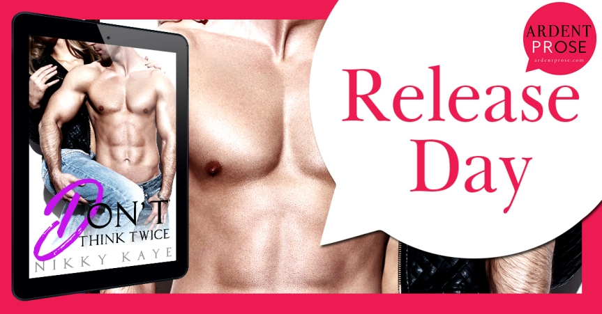 Release Day Blitz ✰ Don't Think Twice  by Nikky Kaye